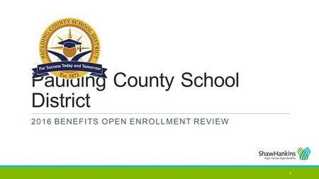 Paulding County School District 2016 BENEFITS OPEN ENROLLMENT REVIEW 1.