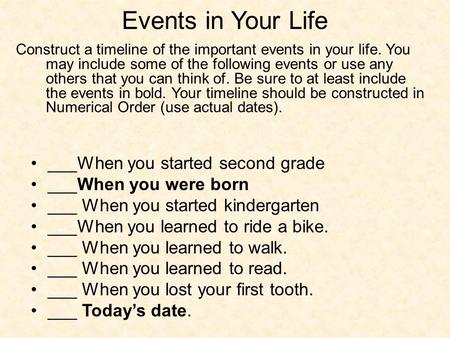 Events in Your Life ___When you started second grade ___When you were born ___ When you started kindergarten ___When you learned to ride a bike. ___ When.