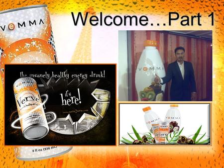 Welcome…Part 1. To the Wellness Revolution! Welcome To Vemma!