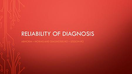 RELIABILITY OF DIAGNOSIS ABNORM – NORMS AND DIAGNOSIS #2 – LESSON #2.