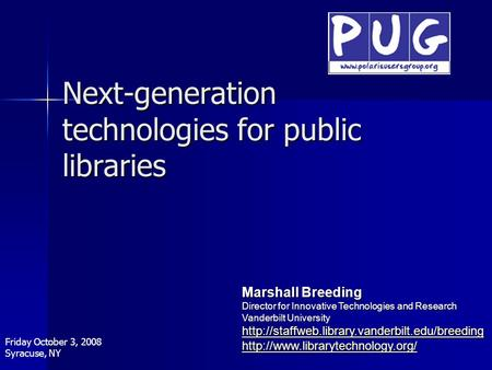 Next-generation technologies for public libraries Marshall Breeding Director for Innovative Technologies and Research Vanderbilt University
