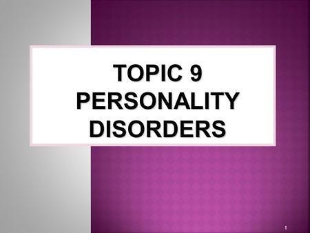 1 TOPIC 9 PERSONALITYDISORDERS. - According to DSM-IV-TR criteria for diagnosing a personality disorder the person's enduring pattern of behavior must.