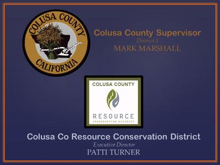 Colusa County Supervisor District 3 MARK MARSHALL Colusa Co Resource Conservation District Executive Director PATTI TURNER COLUSA COUNTY.