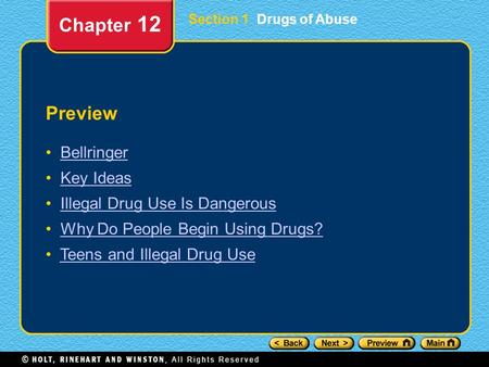 Preview Bellringer Key Ideas Illegal Drug Use Is Dangerous Why Do People Begin Using Drugs? Teens and Illegal Drug Use Chapter 12 Section 1 Drugs of Abuse.