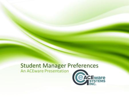 Student Manager Preferences An ACEware Presentation.