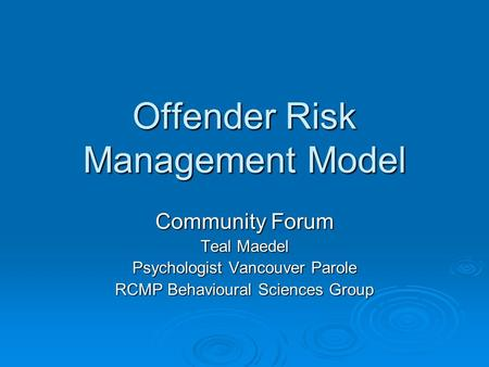 Offender Risk Management Model Community Forum Teal Maedel Psychologist Vancouver Parole RCMP Behavioural Sciences Group.