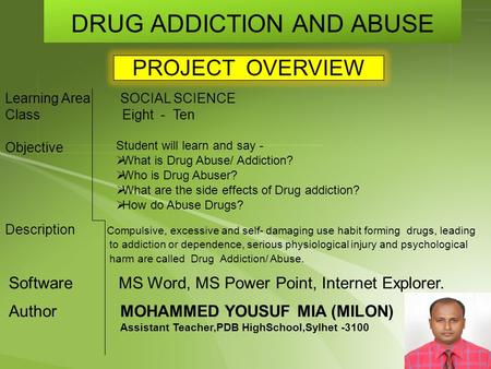 DRUG ADDICTION AND ABUSE PROJECT OVERVIEW Learning Area SOCIAL SCIENCE Class Eight - Ten Objective Description Compulsive, excessive and self- damaging.
