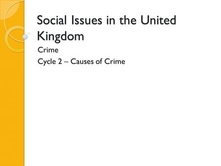 Social Issues in the United Kingdom Crime Cycle 2 – Causes of Crime.