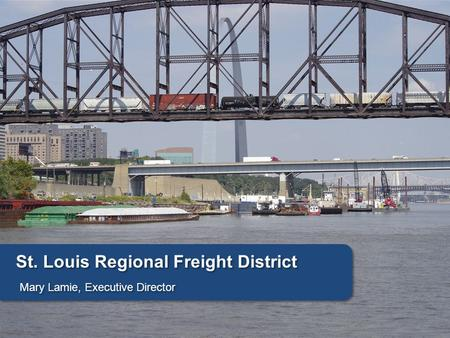 Mary Lamie, Executive Director St. Louis Regional Freight District.