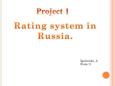 Ignatenko. A Form 11. 1.About Russian Rating system. 2.Categories. 3.+0 4.+12 5.+14 6.+16 7.+18 8.Banned films.