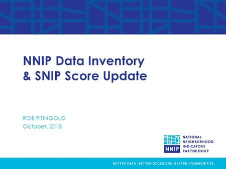 Data Inventory Analysis Rob Pitingolo, The Urban Institute NNIP Partnership Meeting, October 2014 NNIP Data Inventory & SNIP Score Update ROB PITINGOLO.