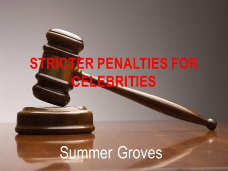Summer Groves STRICTER PENALTIES FOR CELEBRITIES.