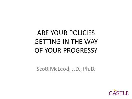 ARE YOUR POLICIES GETTING IN THE WAY OF YOUR PROGRESS? Scott McLeod, J.D., Ph.D.