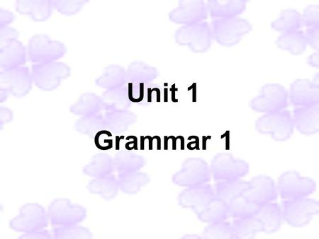 Unit 1 Grammar 1. What do you think of them? Mr. Wu spends a lot of time explaining things to us. Sandy always gives money to charities. Daniel never.