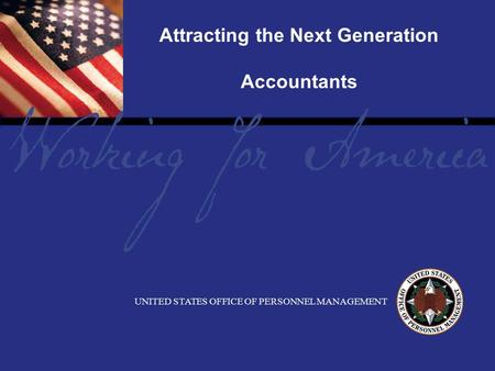 1 Report Tile UNITED STATES OFFICE OF PERSONNEL MANAGEMENT Attracting the Next Generation Accountants.