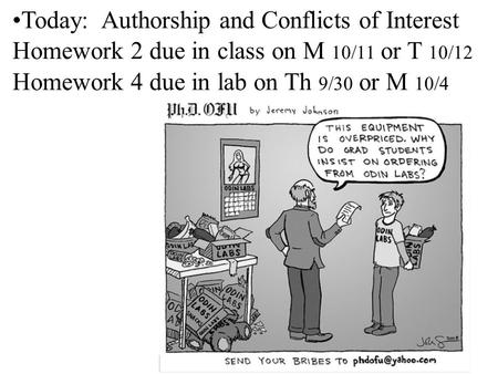 Today: Authorship and Conflicts of Interest Homework 2 due in class on M 10/11 or T 10/12 Homework 4 due in lab on Th 9/30 or M 10/4.