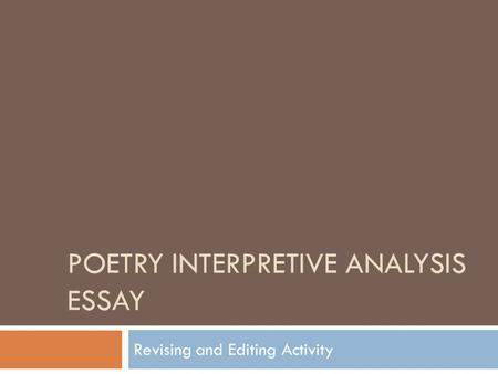 POETRY INTERPRETIVE ANALYSIS ESSAY Revising and Editing Activity.