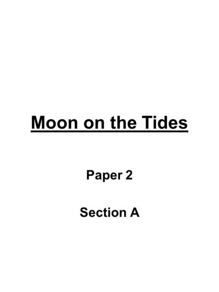 Moon on the Tides Paper 2 Section A. English Literature Paper 1: Exploring Modern Texts Section A Modern Prose/Drama (Lord of the Flies OR An Inspector.