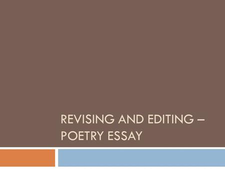 REVISING AND EDITING – POETRY ESSAY.  Introduction:  First sentence Includes title of poem, poet and publication year  Second and third sentences synopsis.