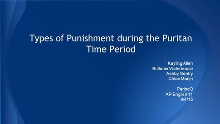 Types of Punishment during the Puritan Time Period Kayling Allen Brittania Waterhouse Ashby Gentry Chloe Martin Period 0 AP English 11 9/4/15.
