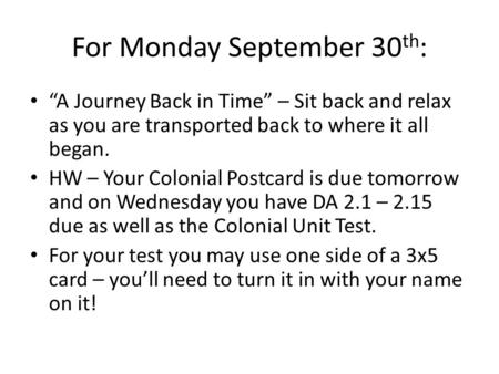 "For Monday September 30 th : ""A Journey Back in Time"" – Sit back and relax as you are transported back to where it all began. HW – Your Colonial Postcard."