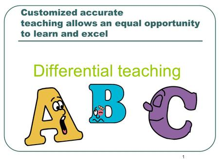 1 Customized accurate teaching ​​ allows an equal opportunity to learn and excel Differential teaching.