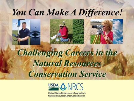 You Can Make A Difference! Challenging Careers in the Natural Resources Conservation Service.