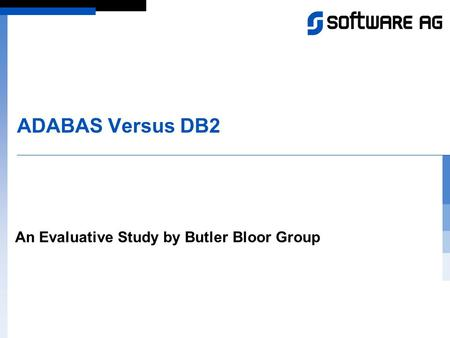ADABAS Versus DB2 An Evaluative Study by Butler Bloor Group.