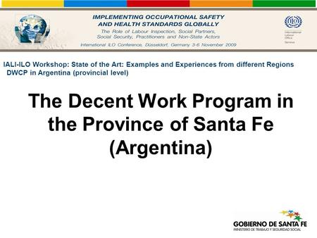 The Decent Work Program in the Province of Santa Fe (Argentina) IALI-ILO Workshop: State of the Art: Examples and Experiences from different Regions DWCP.