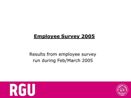 Employee Survey 2005 Results from employee survey run during Feb/March 2005.