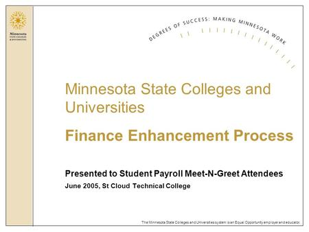 The Minnesota State Colleges and Universities system is an Equal Opportunity employer and educator. Presented to Student Payroll Meet-N-Greet Attendees.