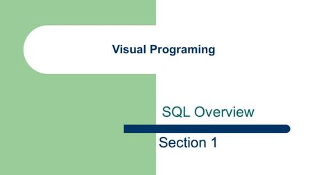 SQL Overview Visual Programing Section 1. What is SQL? SQL is Structured Query Language, which is a computer language for storing, manipulating and retrieving.