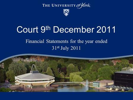 Court 9 th December 2011 Financial Statements for the year ended 31 st July 2011.