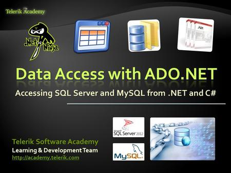 Accessing SQL Server and MySQL from.NET and C# Learning & Development Team  Telerik Software Academy.