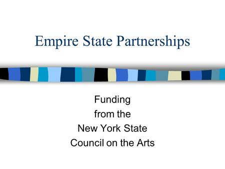 Empire State Partnerships Funding from the New York State Council on the Arts.