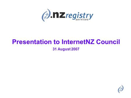Presentation to InternetNZ Council 31 August 2007.