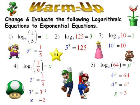 Change & Evaluate the following Logarithmic Equations to Exponential Equations.