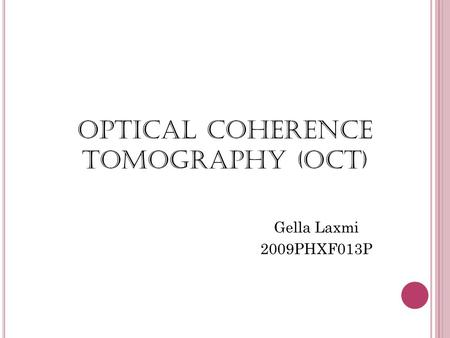 Optical Coherence Tomography (OCT) Gella Laxmi 2009PHXF013P.