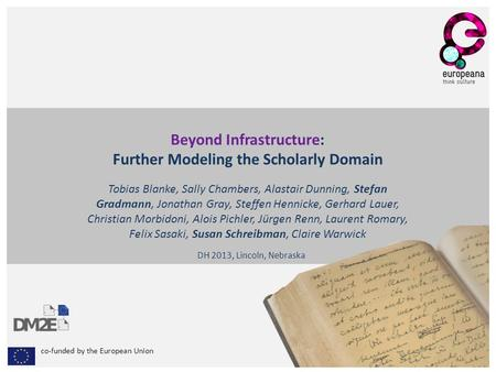 Co-funded by the European Union Beyond Infrastructure: Further Modeling the Scholarly Domain Tobias Blanke, Sally Chambers, Alastair Dunning, Stefan Gradmann,