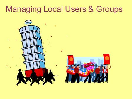 Managing Local Users & Groups. OVERVIEW Configure and manage user accounts Manage user account properties Manage user and group rights Configure user.