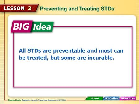 All STDs are preventable and most can be treated, but some are incurable.
