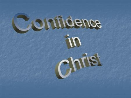 Confidence in Christ Outline taken from Ready References, page 24