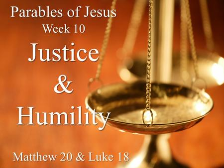 Parables of Jesus Week 10 Justice & Humility