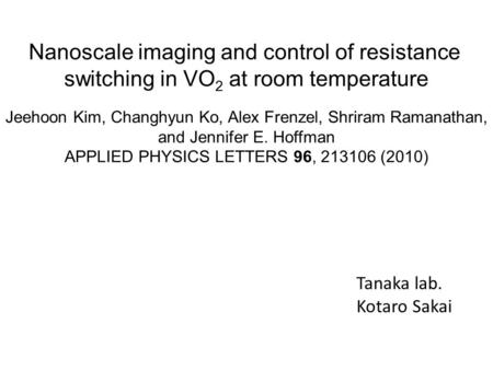Nanoscale imaging and control of resistance switching in VO 2 at room temperature Jeehoon Kim, Changhyun Ko, Alex Frenzel, Shriram Ramanathan, and Jennifer.