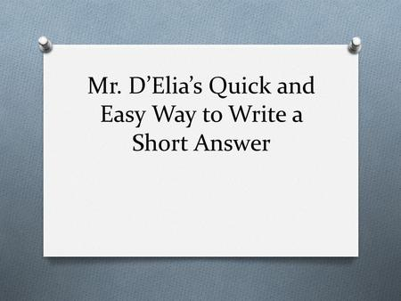 Mr. D'Elia's Quick and Easy Way to Write a Short Answer.