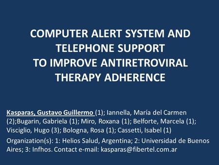 COMPUTER ALERT SYSTEM AND TELEPHONE SUPPORT TO IMPROVE ANTIRETROVIRAL THERAPY ADHERENCE Kasparas, Gustavo Guillermo (1); Iannella, María del Carmen (2);Bugarin,