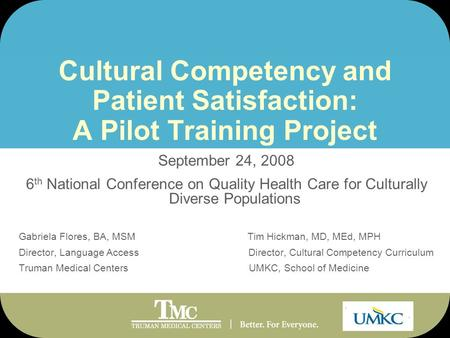 Cultural Competency and Patient Satisfaction: A Pilot Training Project September 24, 2008 6 th National Conference on Quality Health Care for Culturally.