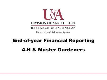 End-of-year Financial Reporting 4-H & Master Gardeners.