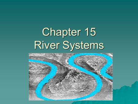 Chapter 15 River Systems.