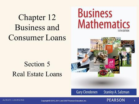 Copyright © 2015, 2011, and 2007 Pearson Education, Inc. 1 Chapter 12 Business and Consumer Loans Section 5 Real Estate Loans.